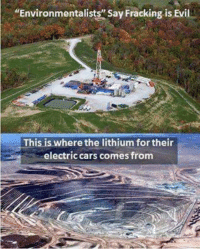 """Cars, Fracking, and Revolution: """"Environmentalists"""" Say Fracking is Evil  This is where the lithium for their  electric cars comes from Follow us for more at The Revolution"""