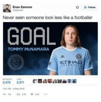 Soccer, Mars, and Etihad: Enzo Eamore  Follow  DEamov1  Never seen someone look less like a footballer  GOAL  TOMMY McNAMARA  ETIHAD  RETWEETS LIKES  2,478 2,371  7:41 PM-6 Mar 2016  108 So true.