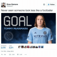 😂😂😂: Enzo Eamore  Follow  DEamoV1  Never seen someone look less like a footballer  GOAL  TOMMY McNAMARA  YORK  ETIHAD  A I R W A Y  RETWEETS LIKES  2,478  2,371  7:41 PM 6 Mar 2016  109 2.5K  2.4K 😂😂😂