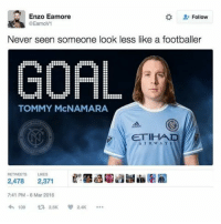 Memes, Mars, and 🤖: Enzo Eamore  Follow  @Eamov1  Never seen someone look less like a footballer  GOAL  TOMMY McNAMARA  ETIHAD  I R W A Y  LIKES  2,478 2,371  7:41 PM-6 Mar 2016  108  R 2,5K Got a point... 😂