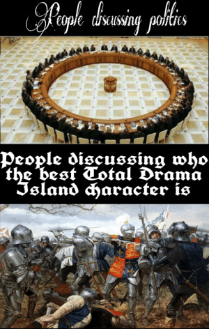 Best, Dank Memes, and Total Drama Island: eople tisussing poities  itoonsan  People discussing who  the best Total Drama  Island haracter is Many fights are caused because of this debate