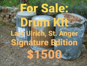 Metal, Anger, and St Anger: Eor Sale:  Drum kit  La Ulrich, St. Anger  Signature Edition  $1500  reP  RECYCLI  urePics Steal of a deal