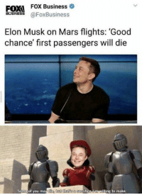 Business, Good, and Mars: EOX  FOX Business o  BUSINESS  Elon Musk on Mars flights: 'Good  chance' first passengers will die  Some of you mav die but that s a sacrifice lim willing to make