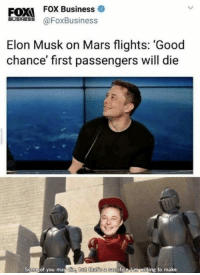 Good Chance: EOX  FOX Business o  BUSINESS  @FoxBusiness  Elon Musk on Mars flights: 'Good  chance' first passengers will die  Some of you may die, but that s a sac  grifice i'm willing to make.