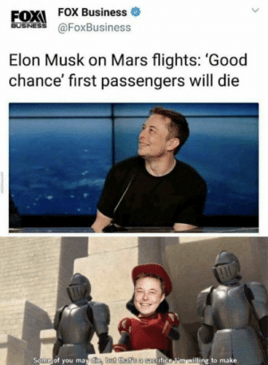 Business, Good, and Mars: EOXI FOX Business  FOX Business o  60SİNES @FoxBusiness  Elon Musk on Mars flights: 'Good  chance' first passengers will die  Some of you may die, b  ut that s a sac  grifice li'm willing to make. I wonder if he was high