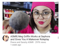 Asmr: EPHORA  RA  Soin  SEPHORA  1:01:18  ASMRI Meg Griffin Works at Sephora  and Gives You A Makeover Roleplay  Peace and Saraity ASMR 297K views  1 week ago