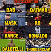 Batman, Dancing, and Memes: EPIC CELEBRATIONS  DAB  BATMAN  Jeep  Credits: @FOOT).BASE  MASK  KO  DANCE  RONALDO  BALOTELLI THUNDERCLAP So many legendary celebrations 😈 which one is the best?👇 Double Tap & follow me @footy.base for more! 🔥