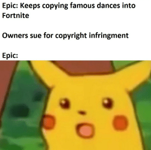 Sued, Epic, and Copyright: Epic: Keeps copying famous dances into  Fortnite  Owners sue for copyright infringment  Epic: And Epic is being sued again