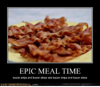 EPIC MEAL TIME  bacon strips and bacon strips and bacon strips and bacon strips  VERY DEMOTIVATIONAI, .com