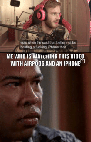 """Oeps: epic when he said that better not be  holding a fucking iPhone that  ME WHO IS WAI CHING THIS VIDEO  WITH AIRPODS AND AN IPHONE""""  8. Oeps"""