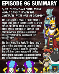 🚨Spoiler Alert 🚨 Frieza won't betray, that rumor was never confirmed, this info is legit confirmed. ━━━━━━━━━━━━━━━━━━━━━ dbz dragonball dbzmemes dragonballsuper cosplay comics goku supersaiyangod onepunchman broly anime manga superman dragonballz vegeta trunks naruto hot supersaiyan beerus gohan superhero androids movie trailer zamasu like4lik bardock saiyan vegito: EPISODE 96 SUMMARY  Ep 96: THE TIME HAS COME! TO THE  WORLD OF VOID, WHERE THE  UNIVERSES FATES WILL BE DECIDED!!  The Tournament of Power is finally about to  begin. Goku and his friends head to the World  of Void, site of the battle stage! Before they  battle against the toughest warriors from  other universes, Beerus announces his  strategy!! What in the world could this  strategy be?!  FB.com/DBZexclusives  The Omni-Kings This Week: The Zeno sama's  are spending the remaining time until the  tournament taking it easy! As they relax,  the gods from the universes with the top  O O  four highest levels (the ones exempted from  the tournament) assemble before them!!  FB.com/DB2exclusives 🚨Spoiler Alert 🚨 Frieza won't betray, that rumor was never confirmed, this info is legit confirmed. ━━━━━━━━━━━━━━━━━━━━━ dbz dragonball dbzmemes dragonballsuper cosplay comics goku supersaiyangod onepunchman broly anime manga superman dragonballz vegeta trunks naruto hot supersaiyan beerus gohan superhero androids movie trailer zamasu like4lik bardock saiyan vegito