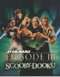 I have been looking forward to this: EPISODE I  SCOOBY-DOOKU  STARWARS I have been looking forward to this