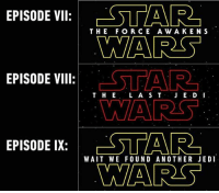 That escalated quickly. Follow @9gag @9gagmobile 9gag starwars (cr: scottEweinber | Twitter): EPISODE VII  STAR  THE FOR CE A WA KEN S  WARS  EPISODE VIII  T H E  L A S T  JE.D I  EPISODE IX: ESTAR  WAIT WE FOUND ANOTHER JEDI  NARS That escalated quickly. Follow @9gag @9gagmobile 9gag starwars (cr: scottEweinber | Twitter)