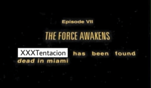 Been, Miami, and Force: Episode VII  THE FORCE AWAKENS  yyyTentacion has been  has been found  dead in miami Force Awakens Spoiler