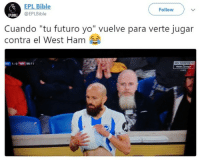 "Twitter, Yo, and Bible: EPL Bible  @EPLBible  Follow  EPLBIBLE  Cuando ""tu futuro yo"" vuelve para verte jugar  contra el West Ham  oan 1-0  88:11  cy  LIVE cabroworld (Créditos https:-twitter.com-EPLBible)"