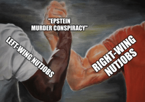 "Unity at last by j_richmond MORE MEMES: ""EPSTEIN  MURDER CONSPIRACY""  LEFT-WING NUTIOBS  RIGHT-WING  NUTJOBS Unity at last by j_richmond MORE MEMES"