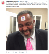 Crime, Alabama, and Congratulations: Equal Justice Initiative@eji org 58m  For 30 years, Mr. Hinton was stripped of all his rights while he sat on Alabama  death row for a crime he didn't commit. Today, he arrived at the polls at 7am and  exercised his right to vote.  eJl  74  2.0K  6.6K Favorite story of the day. Congratulations, Mr. Hinton!