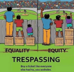 assholes: EQUALITY  EQUITY  TRESPASSING  Buy a ticket like everyone  else had to, you assholes.