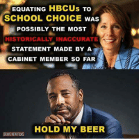 So Brave: EQUATING HBCUs To  SCHOOL CHOICE WAS  POSSIBLY THE MOST  HISTORICALLY INACCURATE  STATEMENT MADE BY A  CABINET MEMBER SO FAR  HOLD MY BEER  BRAVE NEW ADS
