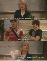Drake & Josh: er Events -he  You were supposed to hand in an essay on current events  Yeah, which l did  helps suppo  vents hede reader  No, this is today's newspaper with your name written  on top In crayon Drake & Josh