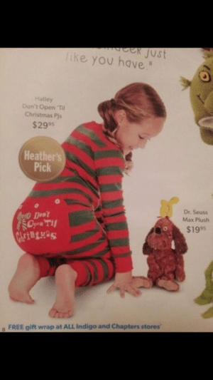 """memehumor:  Someone designed these… a team of people okayed them…: eR Just  ke you have""""  Hatley  Don't Open 'Til  Christmas Pjs  $299s  Heather's  Pick  Dr. Seuss  Max Plush  $1995  Dent  FREE gift wrap at ALL Indigo and Chapters stores memehumor:  Someone designed these… a team of people okayed them…"""