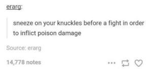 Fight, Poison, and Source: erarg  sneeze on your knuckles before a fight in order  to inflict poison damage  Source: erarg  14,778 notes Germ warfare