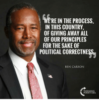 Ben Carson, Memes, and Political Correctness: E'RE IN THE PROCESS,  IN THIS COUNTRY,  OF GIVING AWAY ALL  OF OUR PRINCIPLES  FOR THE SAKE OF  POLITICAL CORRECTNESS  BEN CARSON  TURNING  POINT USA