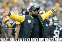 """Memes, Chiefs, and Steelers: eREALSTEELERSTANSONY  WHAT THE COWBOYS FANS GOTTA SAY NOW """"The steelers gonna b one and done in the wild card"""" wrong. """"Bell brown or Ben gon get hurt the first game"""" wrong. """"Zeke & dak better than Bell & Ben"""" wrong. """"Steelers bout to be 2 and done"""" wrong. """"Steelers taking this l to the Chiefs today"""" wrong."""