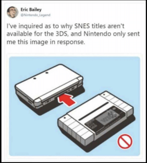Funny, Nintendo, and Image: Eric Bailey  Nintendo Legend  I've inquired as to why SNES titles aren't  available for the 3DS, and Nintendo only sent  me this image in response. technically the truth via /r/funny https://ift.tt/2JKR8Ld