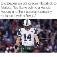"Ferrari, Honda, and Nfl: Eric Decker on going from Fitzpatrick to  Mariota: ""It's like wrecking a Honda  Accord and the insurance company  replaces with a Ferrari.  @FUNNIEST MES Remember when the Jets were 1 game away from the playoffs? Pepperidge Farms remembers. @footballinsanity (Via- Twitter ~ notsportscenter)"