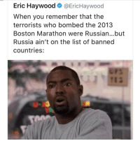Memes, Ussr, and 🤖: Eric Haywood  @Eric Haywood  When you remember that the  terrorists who bombed the 2013  Boston Marathon were Russian...but  Russia ain't on the list of banned  countries: Like pepperidge farms I remember 👨🏾‍💻 17thsoulja BlackIG17th 📷 @tattle.tailzz They were Czech immigrants and Czechoslovakia was formerly part of the USSR .