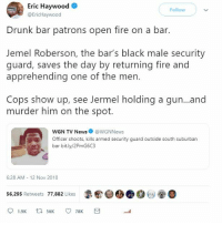 that its, I had it. Im switching sides, we need gun control now. Idagf if guns are your hobby, get a new fucking hobby, this is the most unacceptable thing I ever heard. And yes its real.tweet : https://twitter.com/EricHaywood/status/1061989225774559233: Eric Haywood  @EricHaywood  Follow  Drunk bar patrons open fire on a bar  Jemel Roberson, the bar's black male security  guard, saves the day by returning fire and  apprehending one of the men.  Cops show up, see Jermel holding a gun...and  murder him on the spot  WGN TV News@WGNNews  Officer shoots, kills armed security guard outside south suburban  bar bit.ly/2PmG6C3  6:28 AM  12 Nov 2018  56,295 Retweets 77,882 Likes  greh@@ Ο Θ@O  il that its, I had it. Im switching sides, we need gun control now. Idagf if guns are your hobby, get a new fucking hobby, this is the most unacceptable thing I ever heard. And yes its real.tweet : https://twitter.com/EricHaywood/status/1061989225774559233