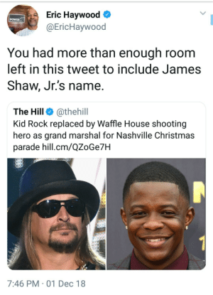 Sometimes it is subtle by siouxsie_siouxv2 MORE MEMES: Eric Haywood  @EricHaywood  POWER  You had more than enough room  left in this tweet to include James  Shaw, Jr.'s name.  The Hill @thehill  Kid Rock replaced by Waffle House shooting  hero as grand marshal for Nashville Christmas  parade hill.cm/QZoGe7H  7:46 PM 01 Dec 18 Sometimes it is subtle by siouxsie_siouxv2 MORE MEMES