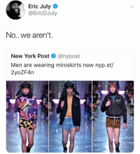 Memes, New York, and New York Post: Eric July  @EricDJuly  No.. we aren't.  New York Post @nypost  Men are wearing miniskirts now nyp.st/  2yoZF4n (EJ)