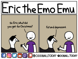 [OC] Eric Emu: Typical Christmas: Eric the Emo Emu  So Eric,what did  you get for Christmas?  Fat and depressed.  OllolODDBAlUTODAY ODDBALL.TODAY [OC] Eric Emu: Typical Christmas