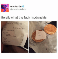 Memes, American Cheese, and 🤖: eric turtle  @dubstep4dads  literally what the fuck mcdonalds  TELE 626 792 9713 Storea 948  13  Nov 06 16 (Sun) 17:32  Std 1 KVS Order 98  youre  QTY ITEM  1 McChicken  TOTAL  e alon  ADO American Cheese  Subtotal  1,69  0,15  Take-out Total  1.84 😂😂😂 McDonald's are becoming savages,lol - - - - - - - - 420 memesdaily Relatable dank MarchMadness HoodJokes Hilarious Comedy HoodHumor ZeroChill Jokes Funny KanyeWest KimKardashian litasf KylieJenner JustinBieber Squad Crazy Omg Accurate Kardashians Epic bieber Weed TagSomeone hiphop trump rap drake