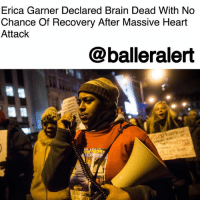 "Erica Garner Declared Brain Dead With No Chance Of Recovery After Massive Heart Attack - blogged by @MsJennyb ⠀⠀⠀⠀⠀⠀⠀ ⠀⠀⠀⠀⠀⠀⠀ After Wednesday's report that EricGarner's daughter, Erica, had suffered ""major brain damage"" from a massive heart attack, New York Daily News reports that the daughter of the NYPD chokehold victim has been listed as brain dead with no chance of recovery. ⠀⠀⠀⠀⠀⠀⠀ ⠀⠀⠀⠀⠀⠀⠀ Just five days after the heart attack that led to cardiac arrest, which was triggered by an asthma attack, family members of the young activist have been called to Woodhull Hospital to say their final goodbyes to Erica, just three years after laying her father to rest. ⠀⠀⠀⠀⠀⠀⠀ ⠀⠀⠀⠀⠀⠀⠀ As Erica remains on life support, her mother says ""Physically, she is still with us."" ⠀⠀⠀⠀⠀⠀⠀ ⠀⠀⠀⠀⠀⠀⠀ ""She's not gone,"" Garner's mother explained. ""She's brain dead."": Erica Garner Declared Brain Dead With No  Chance Of Recovery After Massive Heart  Attack  @balleralert Erica Garner Declared Brain Dead With No Chance Of Recovery After Massive Heart Attack - blogged by @MsJennyb ⠀⠀⠀⠀⠀⠀⠀ ⠀⠀⠀⠀⠀⠀⠀ After Wednesday's report that EricGarner's daughter, Erica, had suffered ""major brain damage"" from a massive heart attack, New York Daily News reports that the daughter of the NYPD chokehold victim has been listed as brain dead with no chance of recovery. ⠀⠀⠀⠀⠀⠀⠀ ⠀⠀⠀⠀⠀⠀⠀ Just five days after the heart attack that led to cardiac arrest, which was triggered by an asthma attack, family members of the young activist have been called to Woodhull Hospital to say their final goodbyes to Erica, just three years after laying her father to rest. ⠀⠀⠀⠀⠀⠀⠀ ⠀⠀⠀⠀⠀⠀⠀ As Erica remains on life support, her mother says ""Physically, she is still with us."" ⠀⠀⠀⠀⠀⠀⠀ ⠀⠀⠀⠀⠀⠀⠀ ""She's not gone,"" Garner's mother explained. ""She's brain dead."""