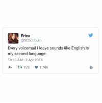 Girl Memes, English, and Language: Erica  @SCbchbum  Every voicemail I leave sounds like English is  my second language.  10:52 AM-2 Apr 2015  わ 42-835 1,786 Tg I can't hear them myself