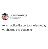 Be Like, Funny, and Today: @_ericcurtin  french ppl be like bonjour fellas today  we chasing this baguette allons s'en approprier
