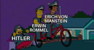History, Hitler, and Russia: ERICH VON  MANSTEIN  ERWIN  ROMMEL  HITLER Hey guys, we should invade Russia!