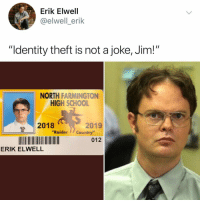 "Memes, School, and 🤖: Erik Elwell  @elwell_erik  ""Identity theft is not a joke, Jim!""  NORTH FARMINGTON  HIGH SCHOOL  2018  2019  ""Raider」/ Country'  012  ERIK ELWELL Post 1205: what's your fav Dwight quote?!!! I'll start!!"