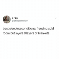 Funny, Best, and Sleeping: erin  @erinbcmurray  best sleeping conditions: freezing cold  room but layers &layers of blankets