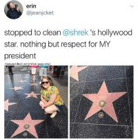 Memes, Respect, and Shrek: erin  @jeanjcket  stopped to clean @shrek 's hollywood  star. nothing but respect for MY  president  Featured @will ent (million page only) 😂😂