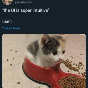 """Programmer: It seems you have no intuitive sense at all.: @erinfranmc  """"the Ul is super intuitive""""  II  user:  Traducir Tweet Programmer: It seems you have no intuitive sense at all."""