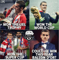 Football, Memes, and Troll: ERIS  WON THE UEL  TROPHY  WON THE  WORLD CUP  TROLL  FOOTBALL  le  Trade  Plus5o  COULD HE WIN  THISYEAR  WON THE  SUPER CUPBALLON D'OR? Can @antogriezmann win the award next? 👌😯🏆❓