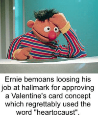 """Dank, Valentine's Card, and Hallmark: Ernie bemoans loosing his  job at hallmark for approving  a Valentine's card concept  which regrettably used the  word """"heartocaust""""."""
