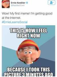 me_irl: Ernie Keebler  @Keebler Elves  Wow! My first meme! I'm getting good  at the Internet.  HErnieLearnsSocial  THIS SHOW I FEEL  RIGHT NOW  BECAUSE TOOK THIS  PICTURE 3 MINUTES AGO me_irl
