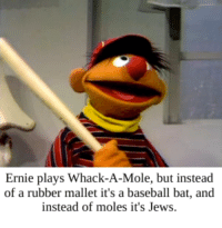 Baseball, Mole, and Record: Ernie plays Whack-A-Mole, but instead  of a rubber mallet it's a baseball bat, and  instead of moles it's Jews.