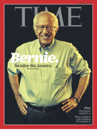 America, Bernie Sanders, and Dad: ernie.  Socialize this, America  By Sam Frizell  SEPTEMBER 28, 2015  Plus  The Pope's  mission 40  Why ambition  isn't working  for Women  52  tim e C o m My dad was Time Magazine cover model Bernie Sanders give me karma