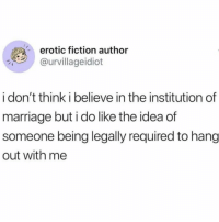 Marriage, Memes, and Twitter: erotic fiction author  @urvillageidiot  A-  i don't think i believe in the institution of  marriage but i do like the idea of  someone being legally required to hang  out with me tag someone who should be legally required to hang out with you 😏 (@urvillageidiot on Twitter)
